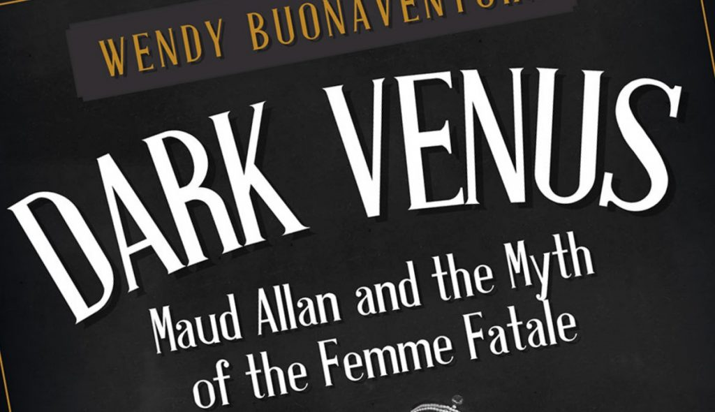 Dark Venus: Maud Allan and the Myth of the Femme Fatale